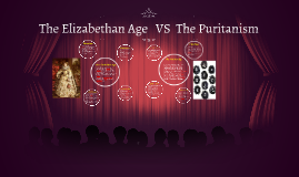 Copy of The Elizabethan Age   VS  The Puritanism