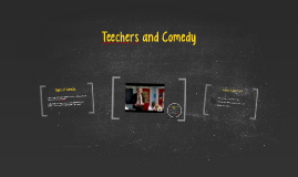 Teechers and Comedy