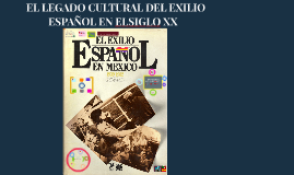 Copy of LEGADO CULTURAL DEL EXILIO ESPAÑOL