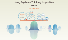 Using Systems thinking to solve our problems