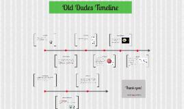 Old Dudes Timeline