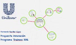 Propuesta innovación programa Trainees Unilever 2016