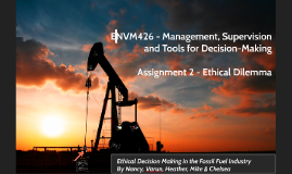 Ethical Decision Making in the Fossil Fuel Industry   By Nancy, Varun, Heather, Mike & Chelsea