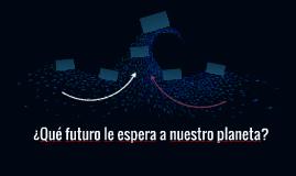 ¿Qué futuro le espera a nuestro planeta?