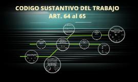 CODIGO SUSTANTIVO DEL TRABAJO ARTICULO 64 Y 65