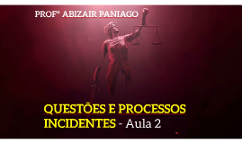 QUESTÕES E PROCESSOS INCIDENTES