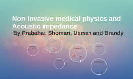 Non-Invasive medical physics and Acoustic impedance