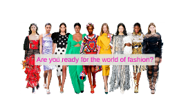 Are you ready for the world of fashion