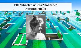 """Copy of Ella Wheeler Wilcox:""""Solitude"""""""