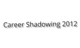 Career Shadowing 2012