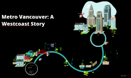 Metro Vancouver: A Westcoast Story