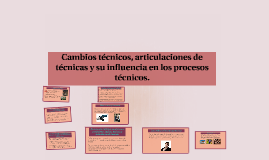 2.2 Cambios técnicos, articulaciones de técnicas y su influencia en los procesos técnicos.
