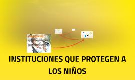 Copy of INSTITUCIONES QUE PROTEGEN A LOS NIÑOS
