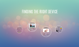 FINDING THE RIGHT DEVICE