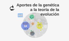 Copy of Aportes de la genética a la teoría de la evolución