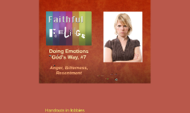 Faithful Feelings #7: Anger, Bitterness, Resentment