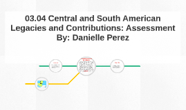 03.04 Central and South American Legacies and Contributions: