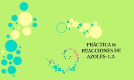 PRACTICA 6: REACCIÓNES DE AZOLES-1,3.