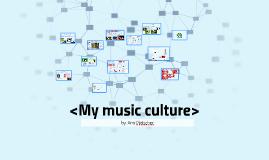 <My music culture>