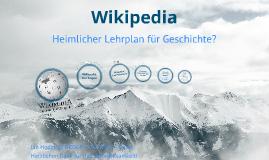 Wikipedia - heimlicher Lehrplan für Geschichte?