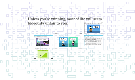 Unless you're winning, most of life will seem hideously unfa