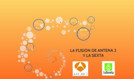 Copy of LA FUSIÓN DE ANTENA 3 Y LA SEXTA