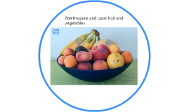708 Prepare and cook fruit and vegetables