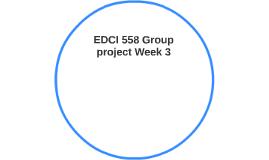 EDCI 558 Group project Week 3
