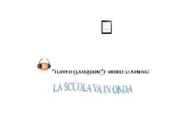 Project: Flipped classroom and mobile learning: la scuola va in onda