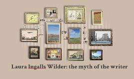 Laura Ingalls Wilder: the myth of the writer