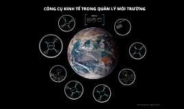 Copy of CÔNG CỤ KINH TẾ TRONG QUẢN LÝ MÔI TRƯỜNG
