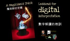 A Magician's Trick - Lessons for Digital Interpretation