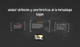 Copy of unidad 1 definición y características de la metodología kaga