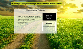 US History CAP Project: Underground Railroad and Harriet Tubman