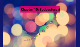 Chapter 10: Sodbusters :)