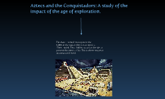 Aztecs and the conquistadors: a study of the impact of the age of exploration.