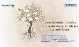 La comunicación dialógica para la producción de saberes  y c