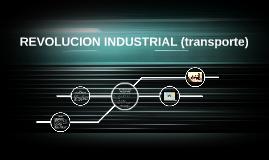 REVOLUCION DEL TRANSPORTE O INDUSTRIAL