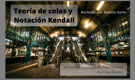 Copy of Teoría de colas y Notación Kendall