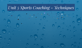 Copy of Unit 5 Sports Coaching - Techniques