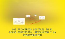 Copy of LOS PRINCIPIOS SOCIALES EN EL OCASO PORFIRISTA, REVOLUCION Y