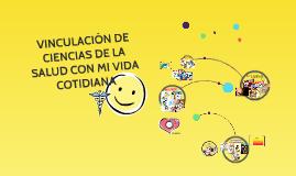 VINCULACIÓN DE CIENCIAS DE LA SALUD CON MI VIDA COTIDIANA