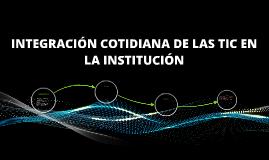 INTEGRACIÓN COTIDIANA DE LAS TIC EN LA INSTITUCIÓN