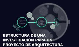 ESTRUCTURA DE UNA INVESTIGACIÒN PARA UN PROYECTO DE ARQUITEC