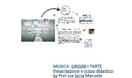 MUSICA: ORIGINI I PARTE by Prof.ssa SERRA