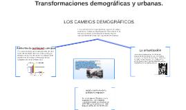 Copy of Transformaciones demograficas y urbanas.