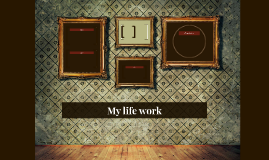 My life work