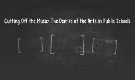 Cutting Off the Music: The Demise of the Arts in Public Scho