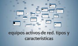 Copy of equipos activos de red tipos y características