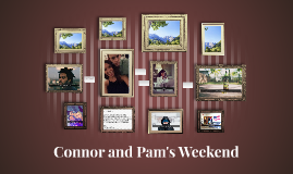 Connor and Pam's Weekend